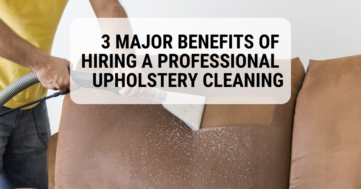 3 Major Benefits of Hiring a Professional Upholstery cleaning in Las Vegas