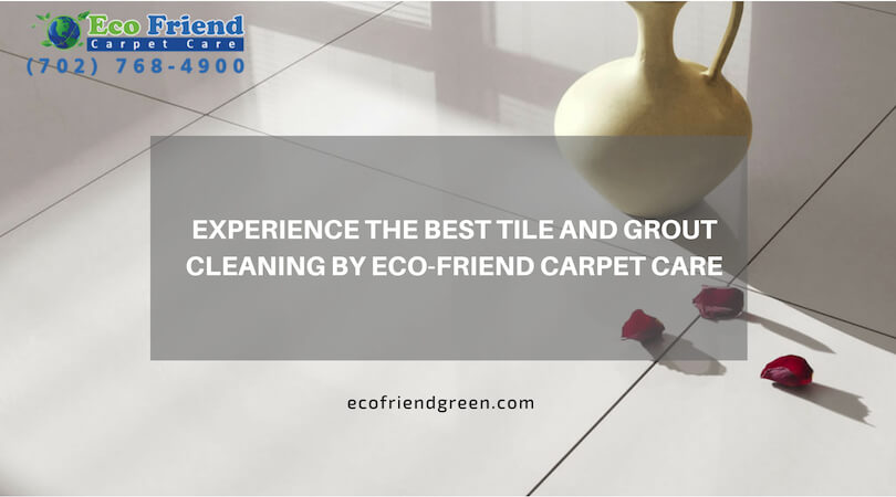 Exprience the best tile and grout cleaning by Eco Friend Carpet Care