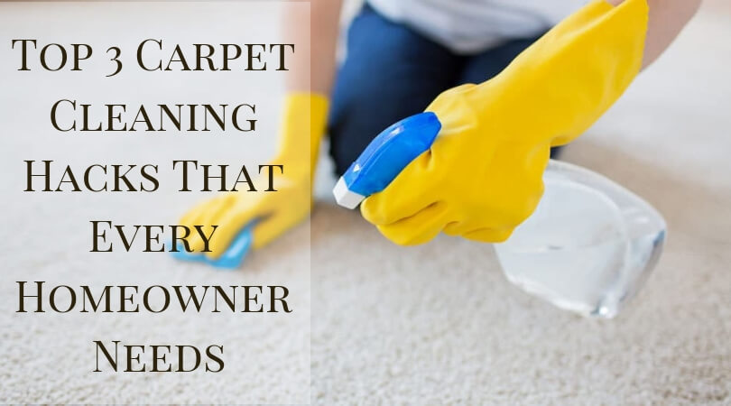 Top 3 Carpet Cleaning Hacks That Every Homeowner Needs